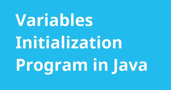 Variables Initialization Program in Java